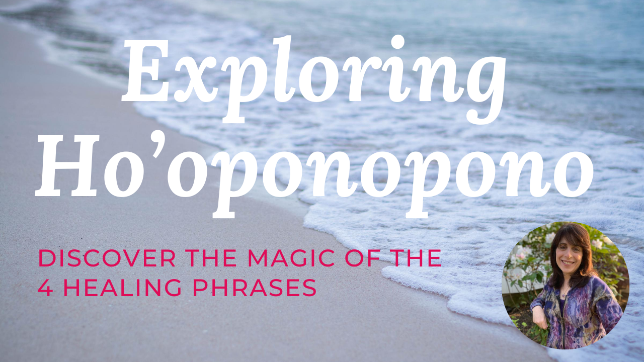 An Introduction to Modern Ho'oponopono & the 4 Healing Phrases