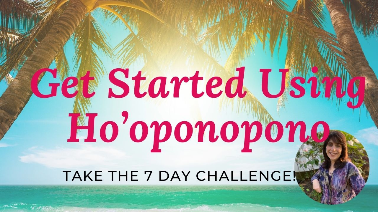 Get Started Using Modern Ho'oponopono in Your Daily Life